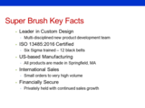 Super Brush Key Facts