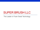 Super Brush - The Leader in Foam Swab Technology